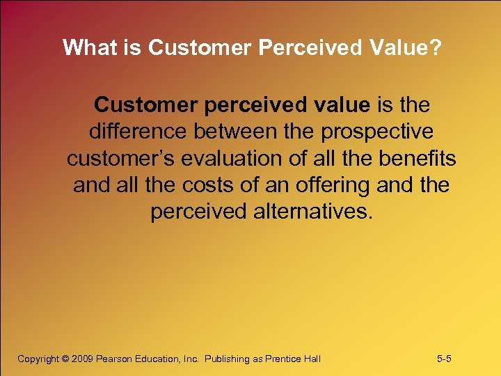 What is Customer Perceived Value? Customer perceived value is the difference between the prospective
