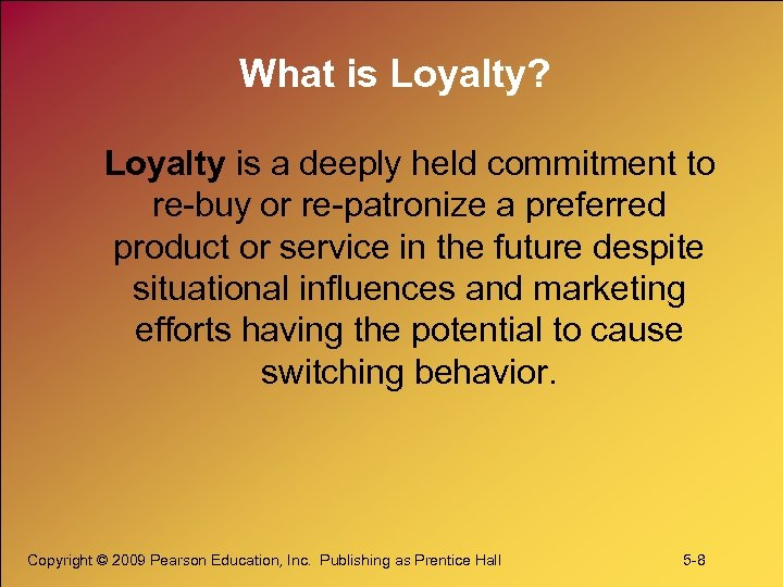 What is Loyalty? Loyalty is a deeply held commitment to re-buy or re-patronize a