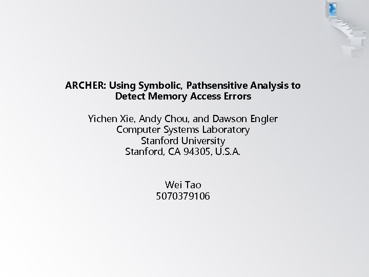 ARCHER: Using Symbolic, Pathsensitive Analysis to Detect Memory Access Errors Yichen Xie, Andy Chou,