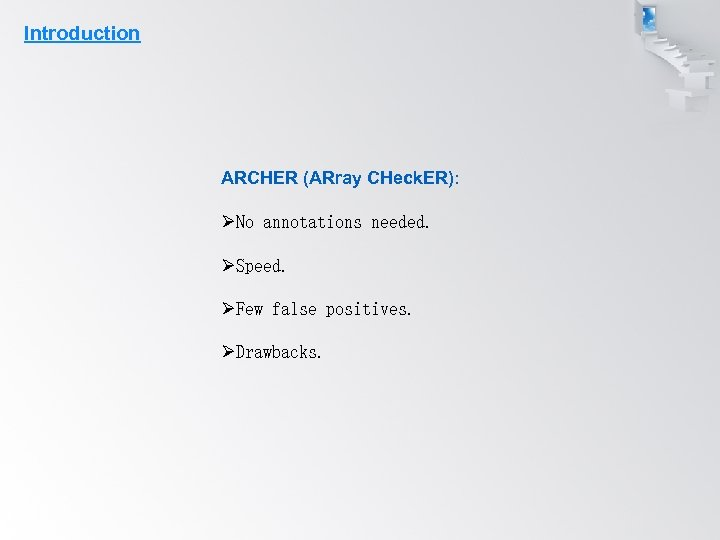 Introduction ARCHER (ARray CHeck. ER): ØNo annotations needed. ØSpeed. ØFew false positives. ØDrawbacks.