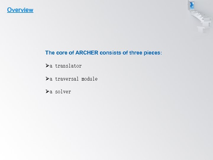 Overview The core of ARCHER consists of three pieces: Øa translator Øa traversal module