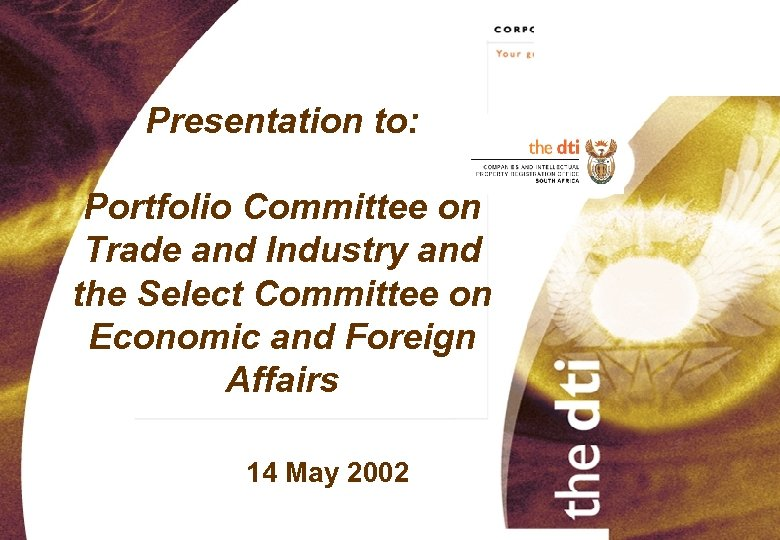 Presentation to: Portfolio Committee on Trade and Industry and the Select Committee on Economic