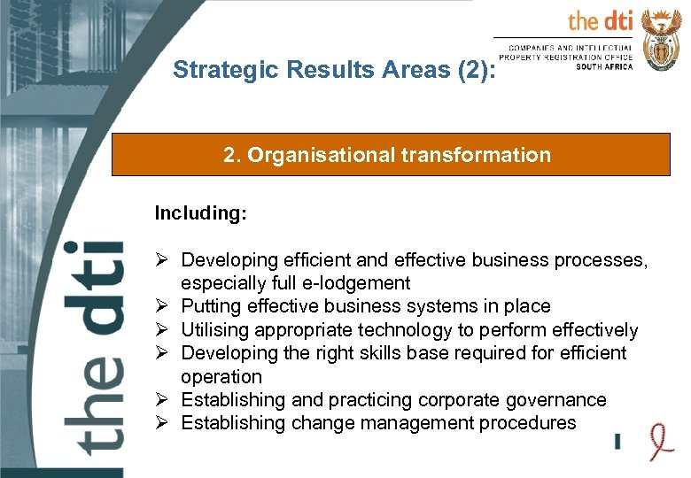 Strategic Results Areas (2): 2. Organisational transformation Including: Ø Developing efficient and effective business