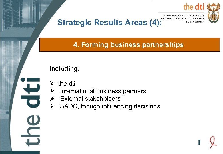 Strategic Results Areas (4): 4. Forming business partnerships Including: Ø Ø the dti International