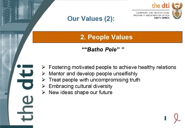 "Our Values (2): 2. People Values """"Batho Pele"" "" Ø Ø Ø Fostering motivated"