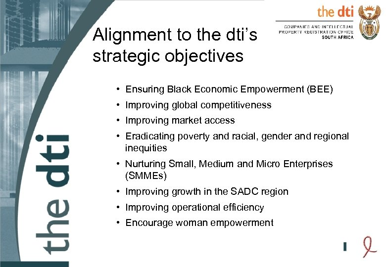 Alignment to the dti's strategic objectives • Ensuring Black Economic Empowerment (BEE) • Improving
