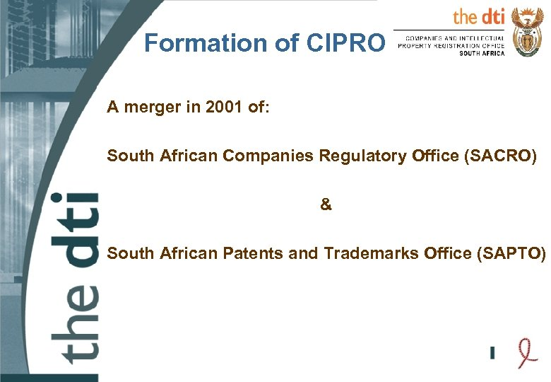 Formation of CIPRO A merger in 2001 of: South African Companies Regulatory Office (SACRO)
