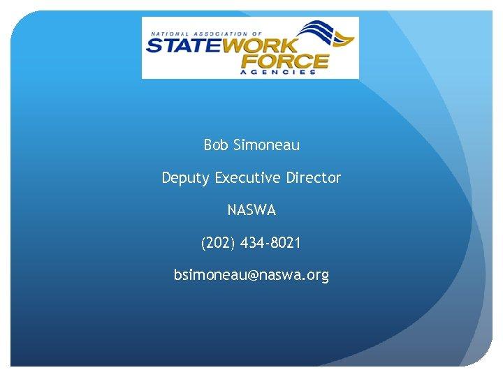 Bob Simoneau Deputy Executive Director NASWA (202) 434 -8021 bsimoneau@naswa. org