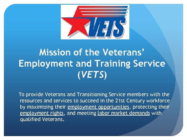 Mission of the Veterans' Employment and Training Service (VETS) To provide Veterans and Transitioning