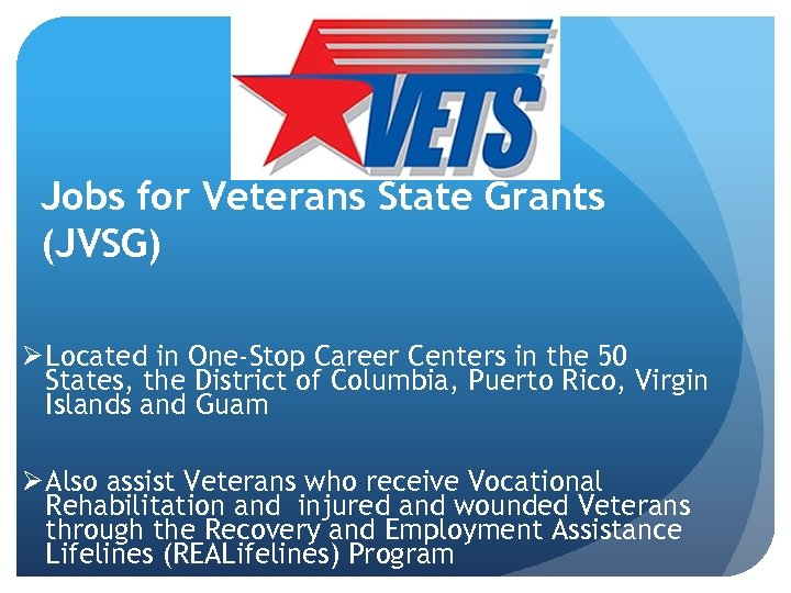 Jobs for Veterans State Grants (JVSG) Ø Located in One-Stop Career Centers in the