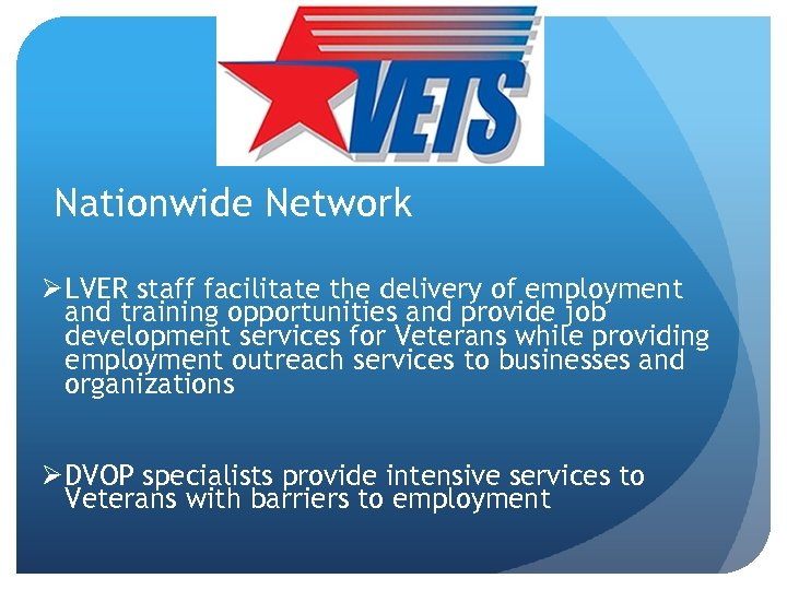 Nationwide Network Ø LVER staff facilitate the delivery of employment and training opportunities and
