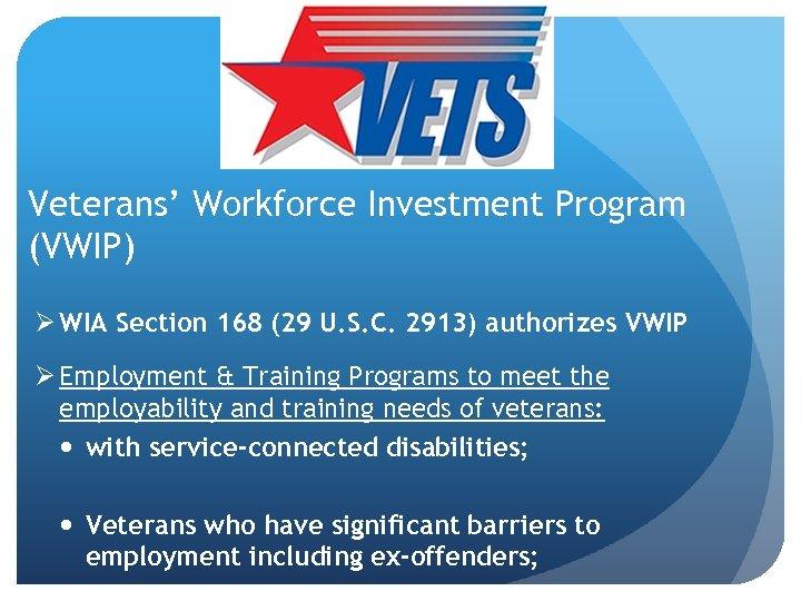 Veterans' Workforce Investment Program (VWIP) Ø WIA Section 168 (29 U. S. C. 2913)