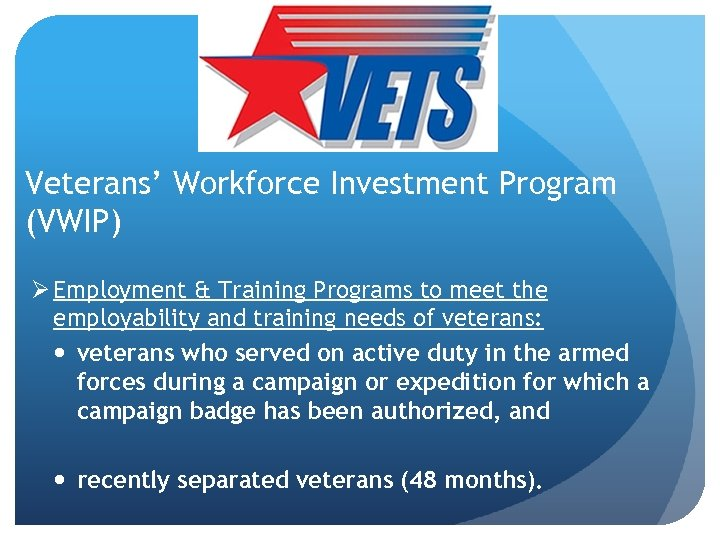 Veterans' Workforce Investment Program (VWIP) Ø Employment & Training Programs to meet the employability