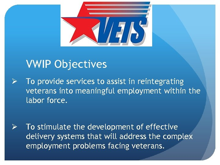 VWIP Objectives Ø To provide services to assist in reintegrating veterans into meaningful employment