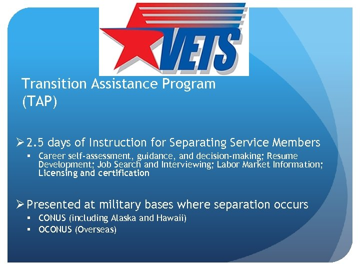 Transition Assistance Program (TAP) Ø 2. 5 days of Instruction for Separating Service Members