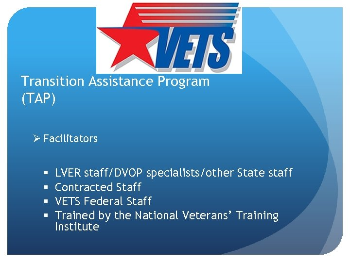 Transition Assistance Program (TAP) Ø Facilitators § § LVER staff/DVOP specialists/other State staff Contracted