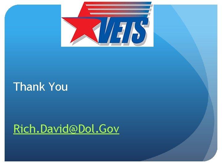 Thank You Rich. David@Dol. Gov