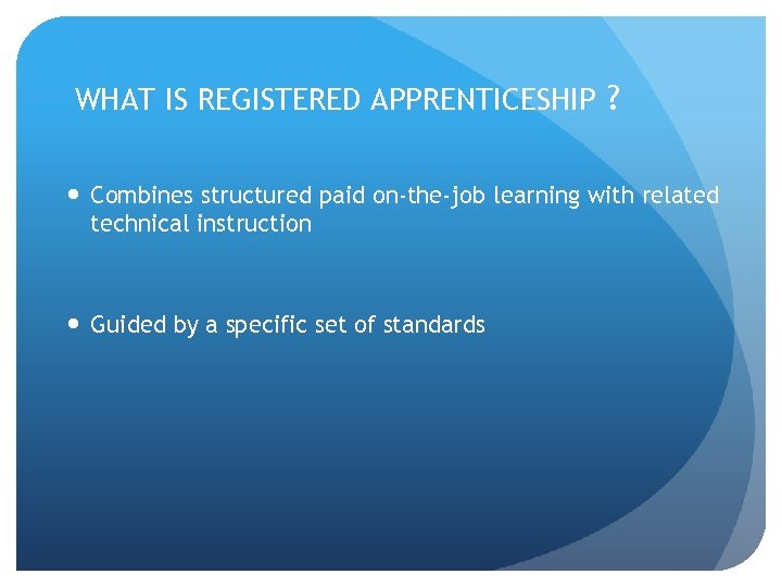WHAT IS REGISTERED APPRENTICESHIP ? Combines structured paid on-the-job learning with related technical instruction