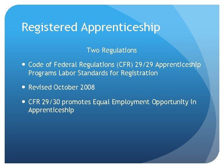 Registered Apprenticeship Two Regulations Code of Federal Regulations (CFR) 29/29 Apprenticeship Programs Labor Standards