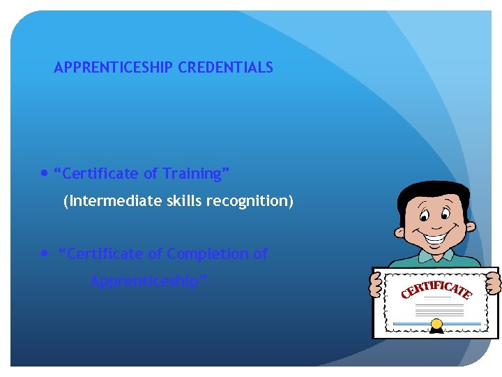 """APPRENTICESHIP CREDENTIALS """"Certificate of Training"""" (Intermediate skills recognition) """"Certificate of Completion of Apprenticeship"""""""