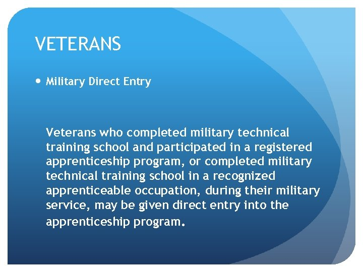 VETERANS Military Direct Entry Veterans who completed military technical training school and participated in