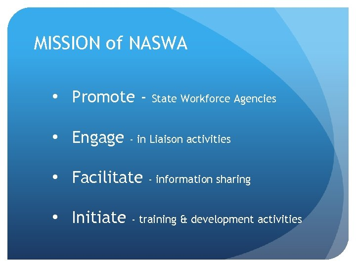 MISSION of NASWA • Promote • Engage State Workforce Agencies - in Liaison activities