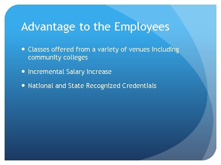 Advantage to the Employees Classes offered from a variety of venues including community colleges