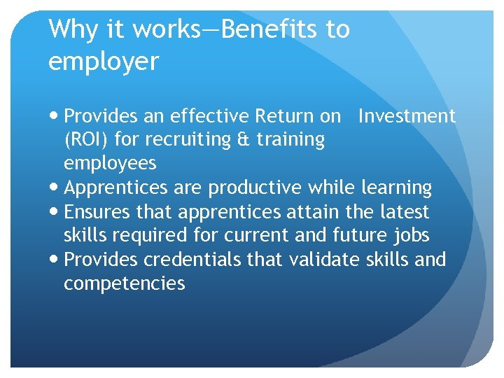 Why it works—Benefits to employer Provides an effective Return on Investment (ROI) for recruiting