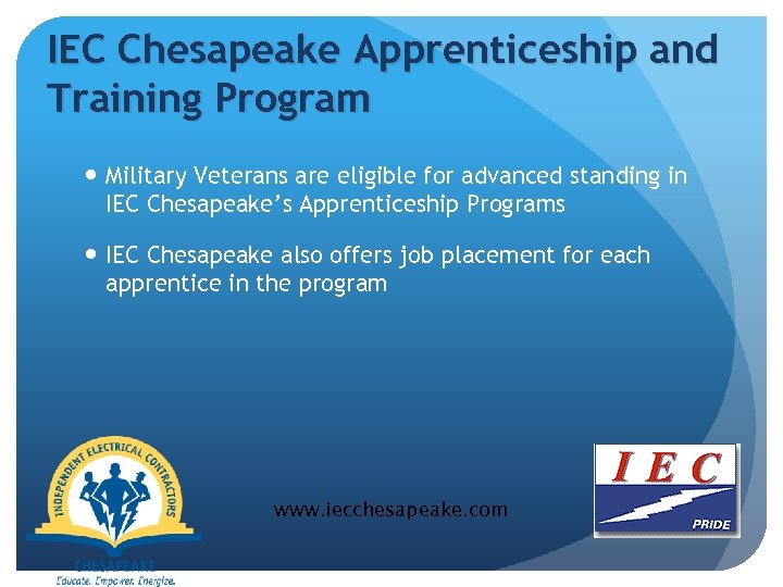 IEC Chesapeake Apprenticeship and Training Program Military Veterans are eligible for advanced standing in