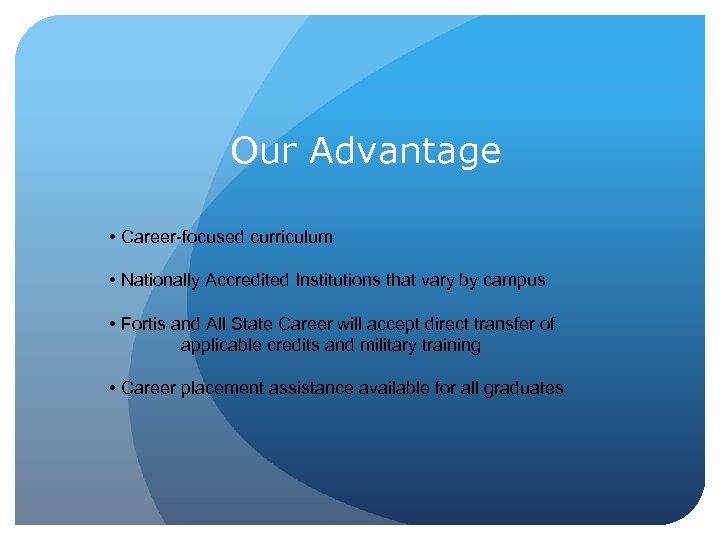 Our Advantage • Career-focused curriculum • Nationally Accredited Institutions that vary by campus •