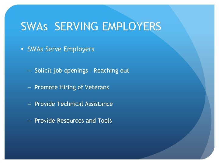 SWAs SERVING EMPLOYERS • SWAs Serve Employers – Solicit job openings – Reaching out