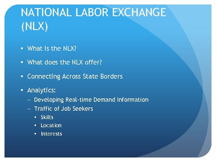 NATIONAL LABOR EXCHANGE (NLX) • What is the NLX? • What does the NLX