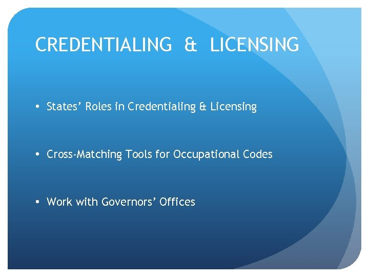 CREDENTIALING & LICENSING • States' Roles in Credentialing & Licensing • Cross-Matching Tools for