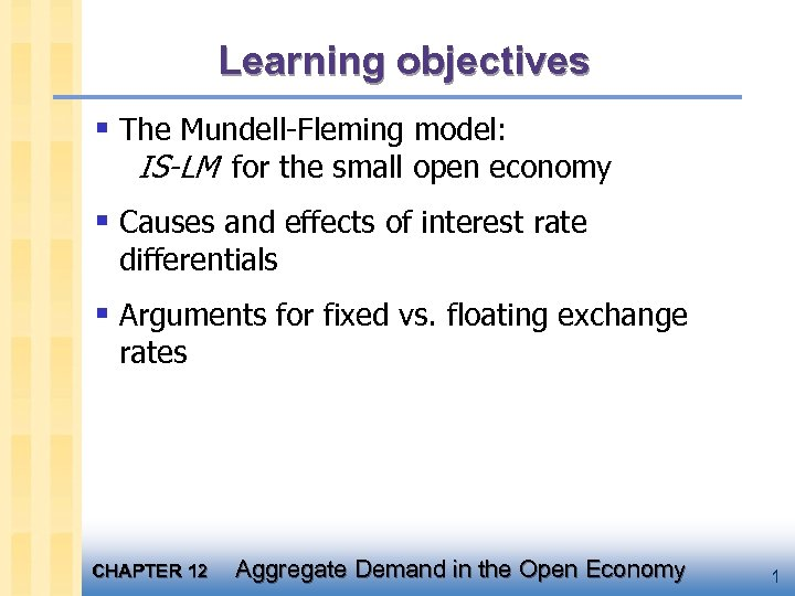 Learning objectives § The Mundell-Fleming model: IS-LM for the small open economy § Causes