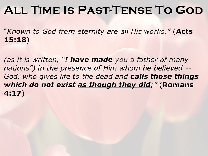 "All Time Is Past-Tense To God ""Known to God from eternity are all His"