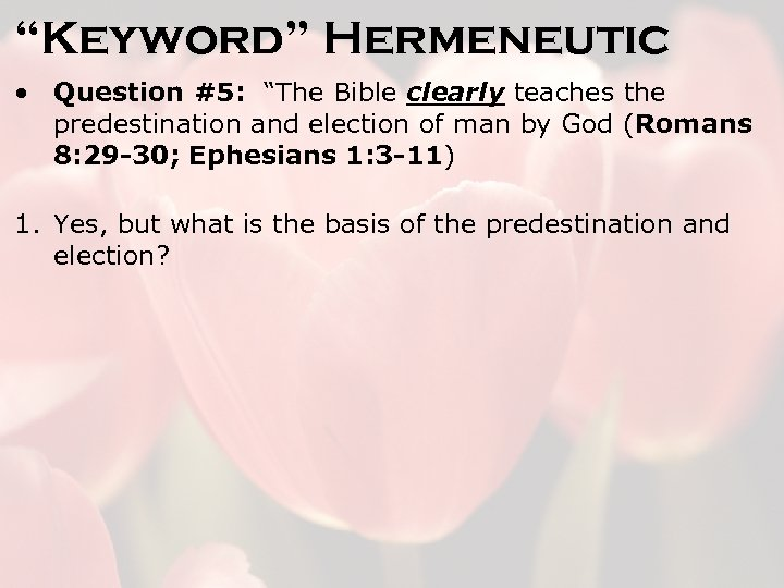 """Keyword"" Hermeneutic • Question #5: ""The Bible clearly teaches the predestination and election of"