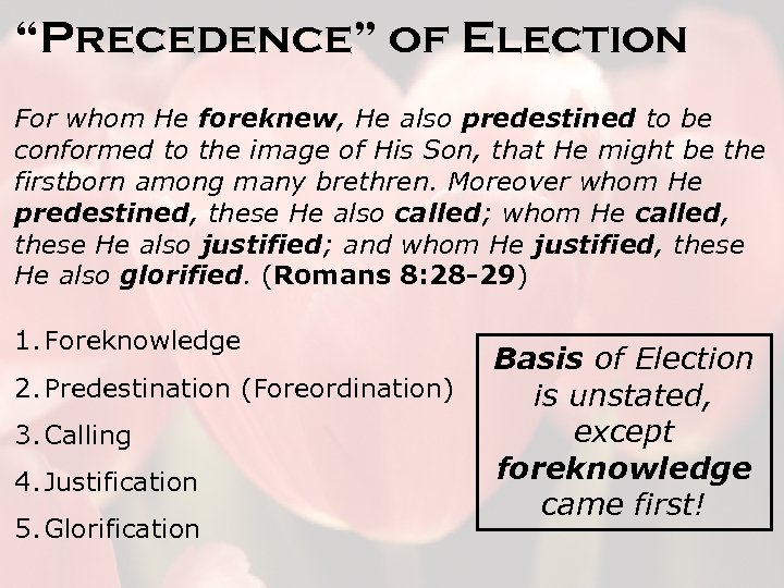 """Precedence"" of Election For whom He foreknew, He also predestined to be conformed to"