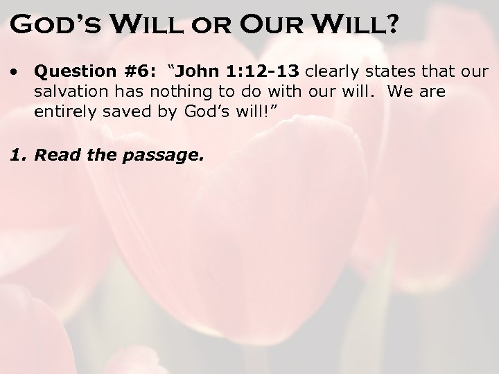 "God's Will or Our Will? • Question #6: ""John 1: 12 -13 clearly states"