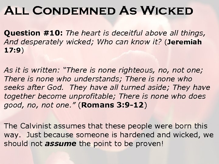 All Condemned As Wicked Question #10: The heart is deceitful above all things, And