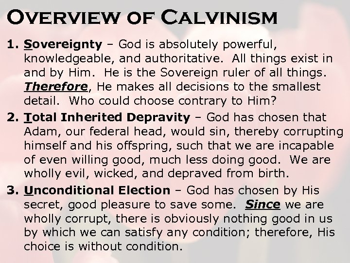 Overview of Calvinism 1. Sovereignty – God is absolutely powerful, knowledgeable, and authoritative. All