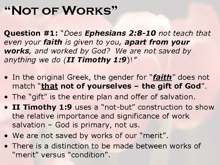 """Not of Works"" Question #1: ""Does Ephesians 2: 8 -10 not teach that even"