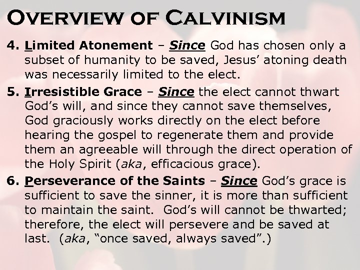 Overview of Calvinism 4. Limited Atonement – Since God has chosen only a subset
