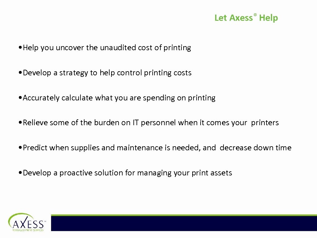 Let Axess ® Help • Help you uncover the unaudited cost of printing •