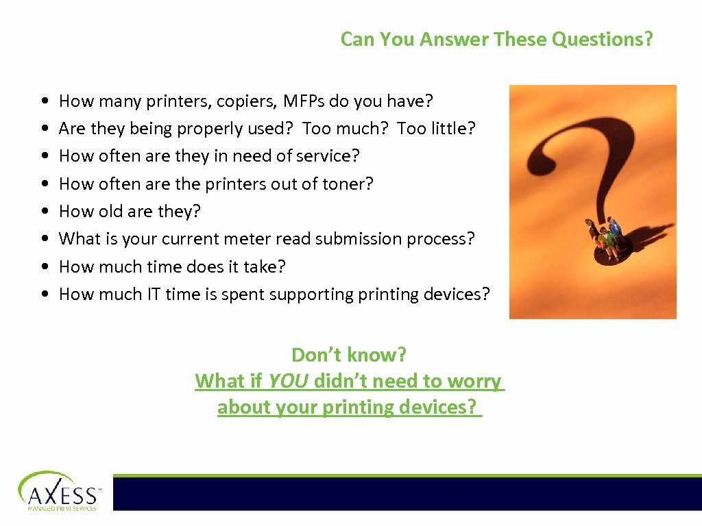 Can You Answer These Questions? • • How many printers, copiers, MFPs do you