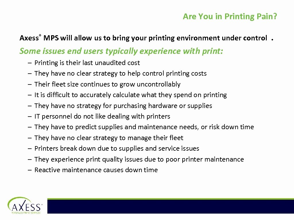 Are You in Printing Pain? Axess® MPS will allow us to bring your printing