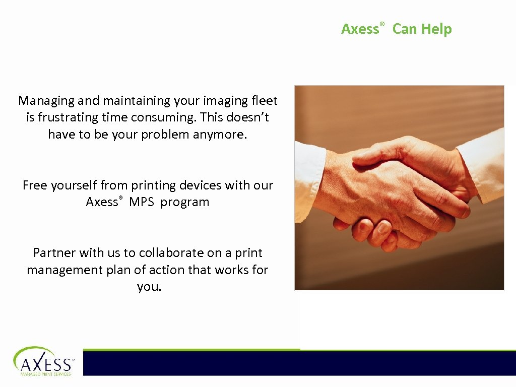 Axess® Can Help Managing and maintaining your imaging fleet is frustrating time consuming. This