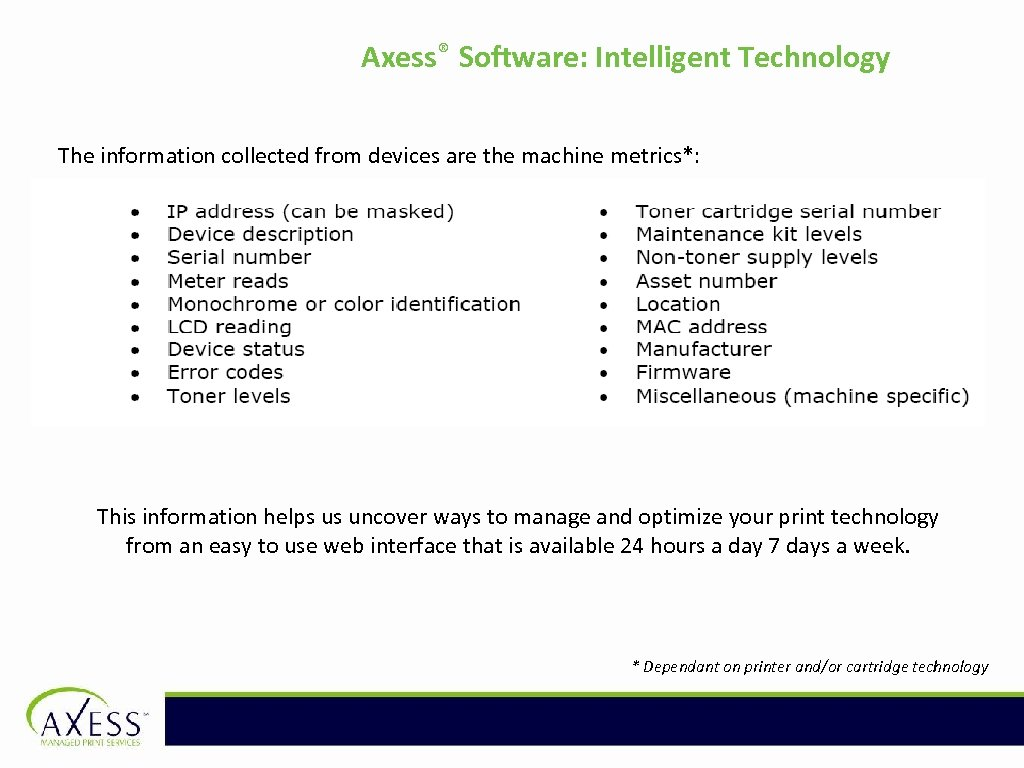 Axess® Software: Intelligent Technology The information collected from devices are the machine metrics*: This