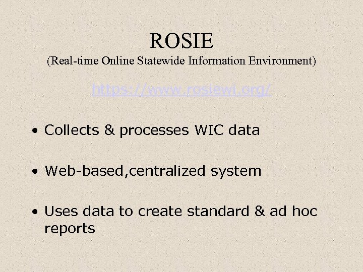 ROSIE (Real-time Online Statewide Information Environment) https: //www. rosiewi. org/ • Collects & processes