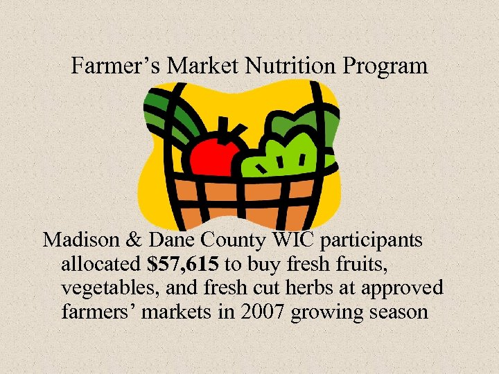 Farmer's Market Nutrition Program Madison & Dane County WIC participants allocated $57, 615 to