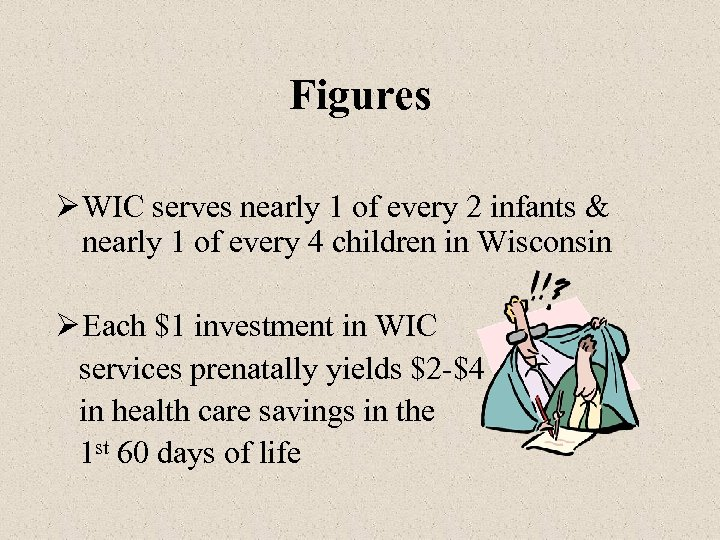 Figures Ø WIC serves nearly 1 of every 2 infants & nearly 1 of